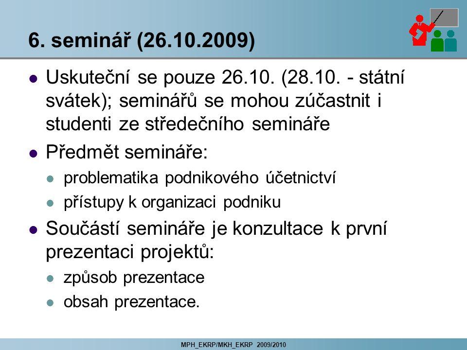 6. seminář (26.10.2009) Uskuteční se pouze 26.10. (28.10. - státní svátek); seminářů se mohou zúčastnit i studenti ze středečního semináře.