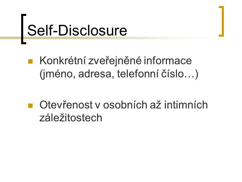Self-Disclosure Konkrétní zveřejněné informace (jméno, adresa, telefonní číslo…) Otevřenost v osobních až intimních záležitostech.