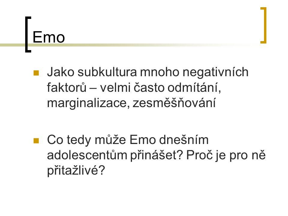 Emo Jako subkultura mnoho negativních faktorů – velmi často odmítání, marginalizace, zesměšňování.