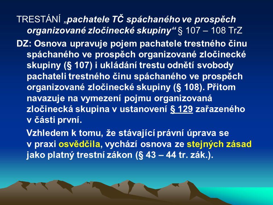 """TRESTÁNÍ """"pachatele TČ spáchaného ve prospěch organizované zločinecké skupiny § 107 – 108 TrZ"""