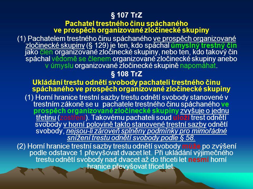 § 107 TrZ Pachatel trestného činu spáchaného ve prospěch organizované zločinecké skupiny.