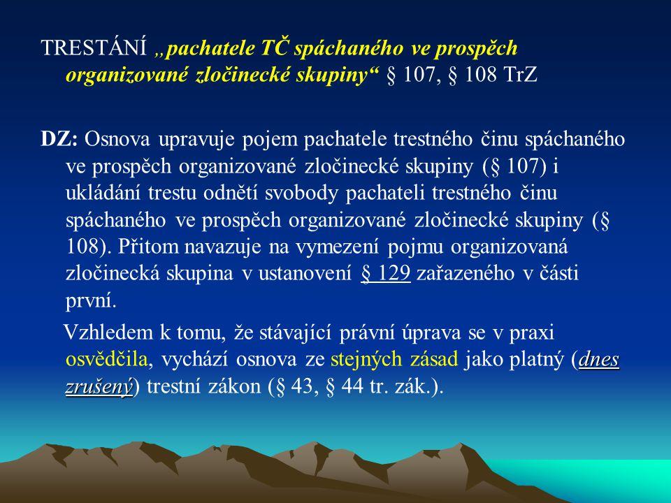 """TRESTÁNÍ """"pachatele TČ spáchaného ve prospěch organizované zločinecké skupiny § 107, § 108 TrZ"""