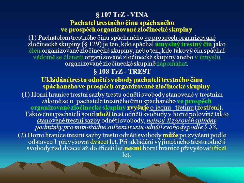 § 107 TrZ - VINA Pachatel trestného činu spáchaného ve prospěch organizované zločinecké skupiny.