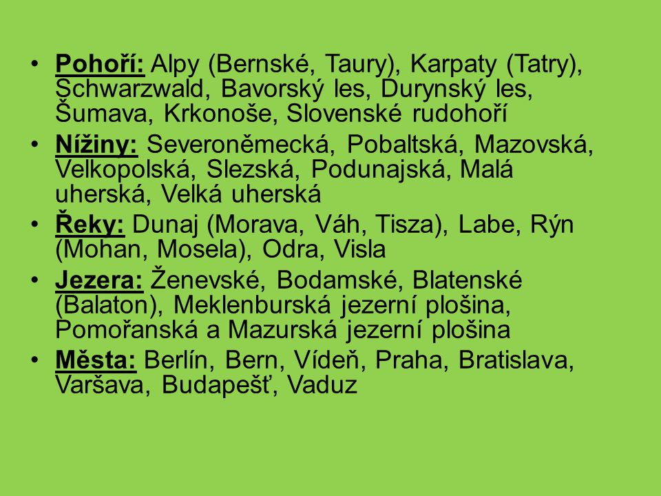 Pohoří: Alpy (Bernské, Taury), Karpaty (Tatry), Schwarzwald, Bavorský les, Durynský les, Šumava, Krkonoše, Slovenské rudohoří