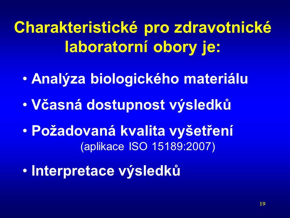 Charakteristické pro zdravotnické laboratorní obory je: