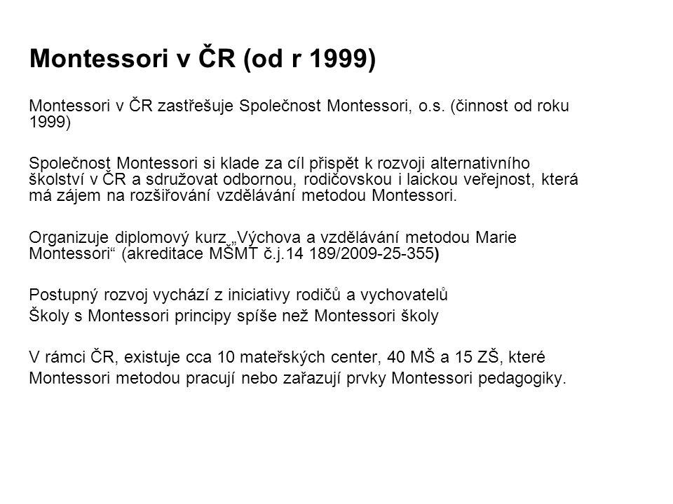 Montessori v ČR (od r 1999) Montessori v ČR zastřešuje Společnost Montessori, o.s. (činnost od roku 1999)