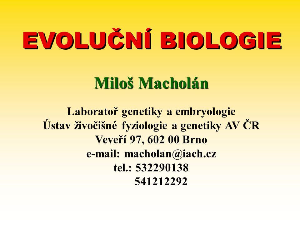 EVOLUČNÍ BIOLOGIE Miloš Macholán Laboratoř genetiky a embryologie
