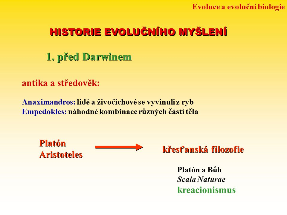 1. před Darwinem HISTORIE EVOLUČNÍHO MYŠLENÍ antika a středověk: