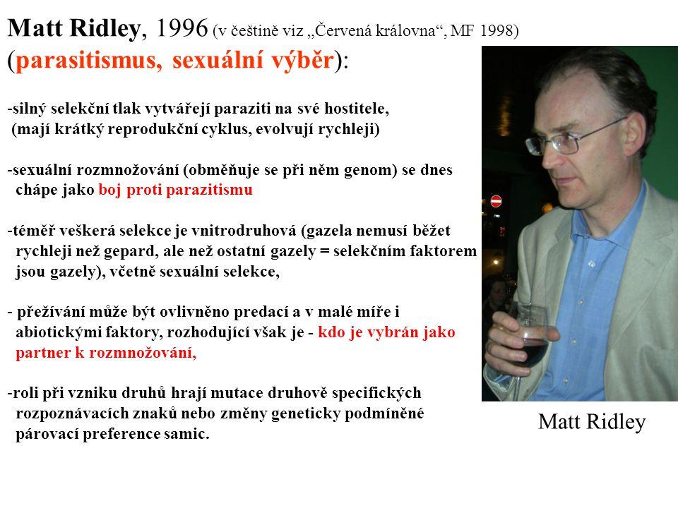 """Matt Ridley, 1996 (v češtině viz """"Červená královna , MF 1998) (parasitismus, sexuální výběr):"""