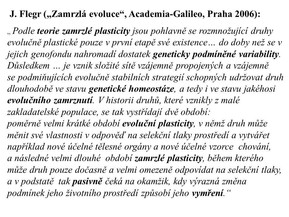 "J. Flegr (""Zamrzlá evoluce , Academia-Galileo, Praha 2006):"