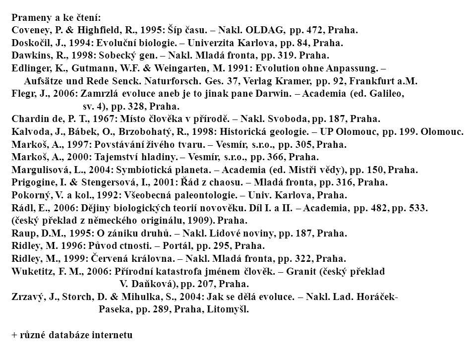 Prameny a ke čtení: Coveney, P. & Highfield, R., 1995: Šíp času. – Nakl. OLDAG, pp. 472, Praha.
