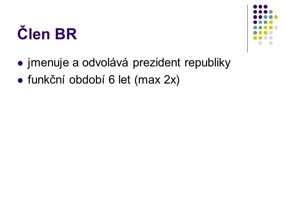 Člen BR jmenuje a odvolává prezident republiky