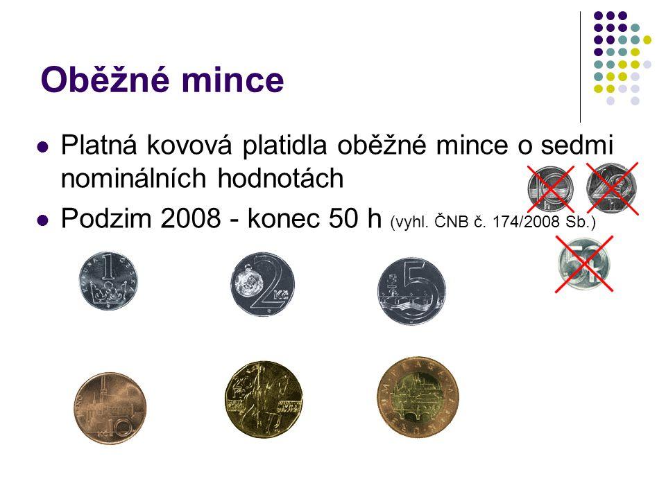 Oběžné mince Platná kovová platidla oběžné mince o sedmi nominálních hodnotách.