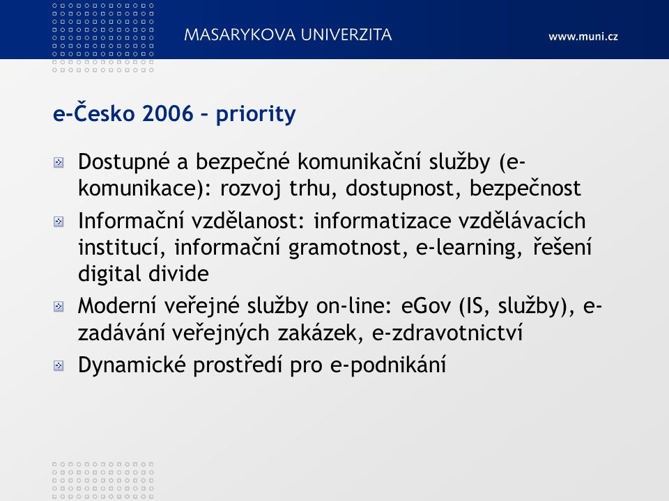 e-Česko 2006 – priority Dostupné a bezpečné komunikační služby (e-komunikace): rozvoj trhu, dostupnost, bezpečnost.