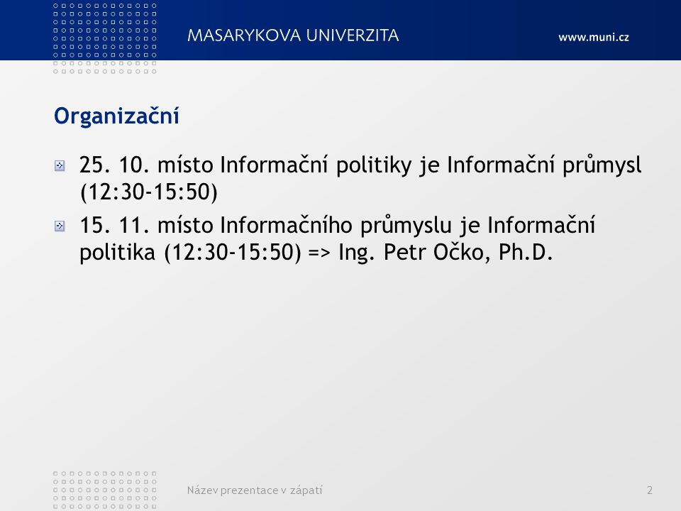 25. 10. místo Informační politiky je Informační průmysl (12:30-15:50)