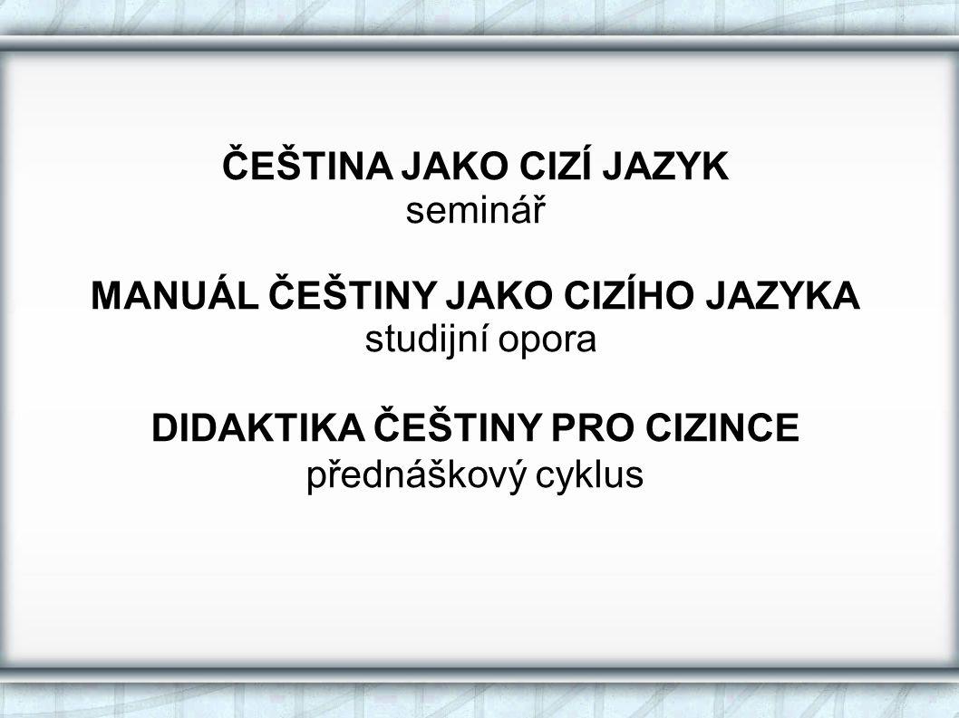 ČEŠTINA JAKO CIZÍ JAZYK seminář MANUÁL ČEŠTINY JAKO CIZÍHO JAZYKA