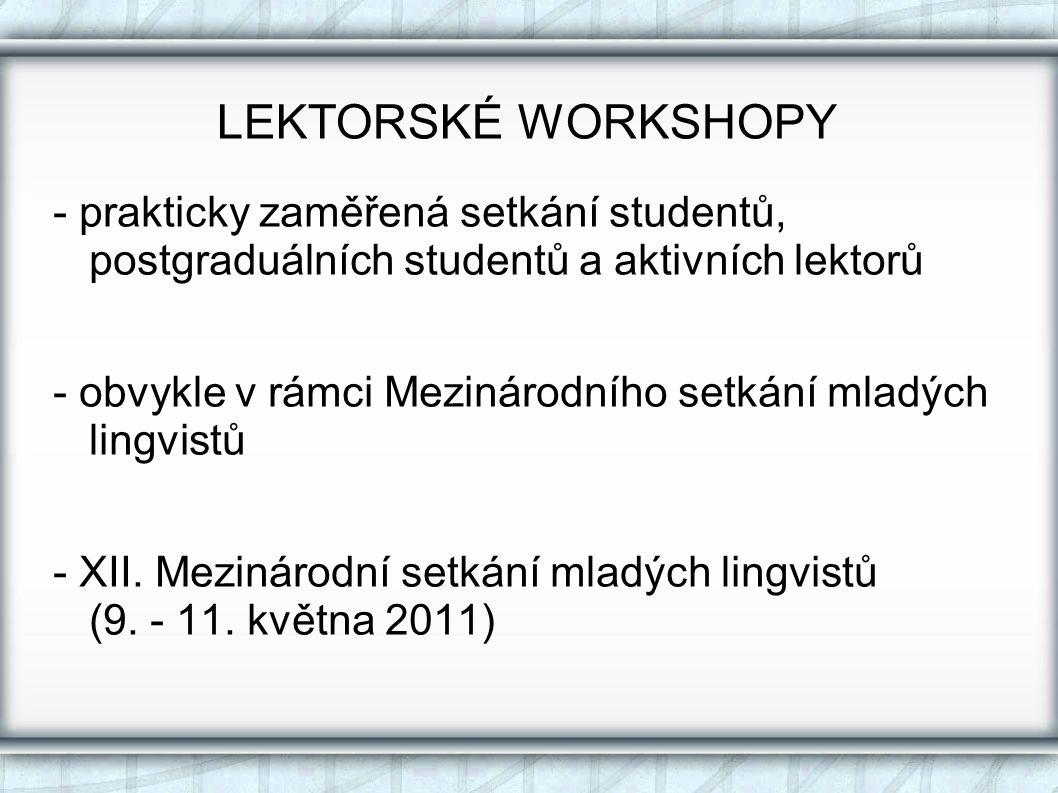 LEKTORSKÉ WORKSHOPY - prakticky zaměřená setkání studentů, postgraduálních studentů a aktivních lektorů.