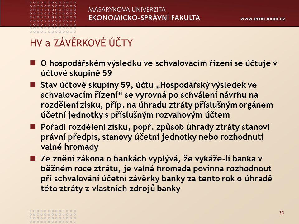 HV a ZÁVĚRKOVÉ ÚČTY O hospodářském výsledku ve schvalovacím řízení se účtuje v účtové skupině 59.