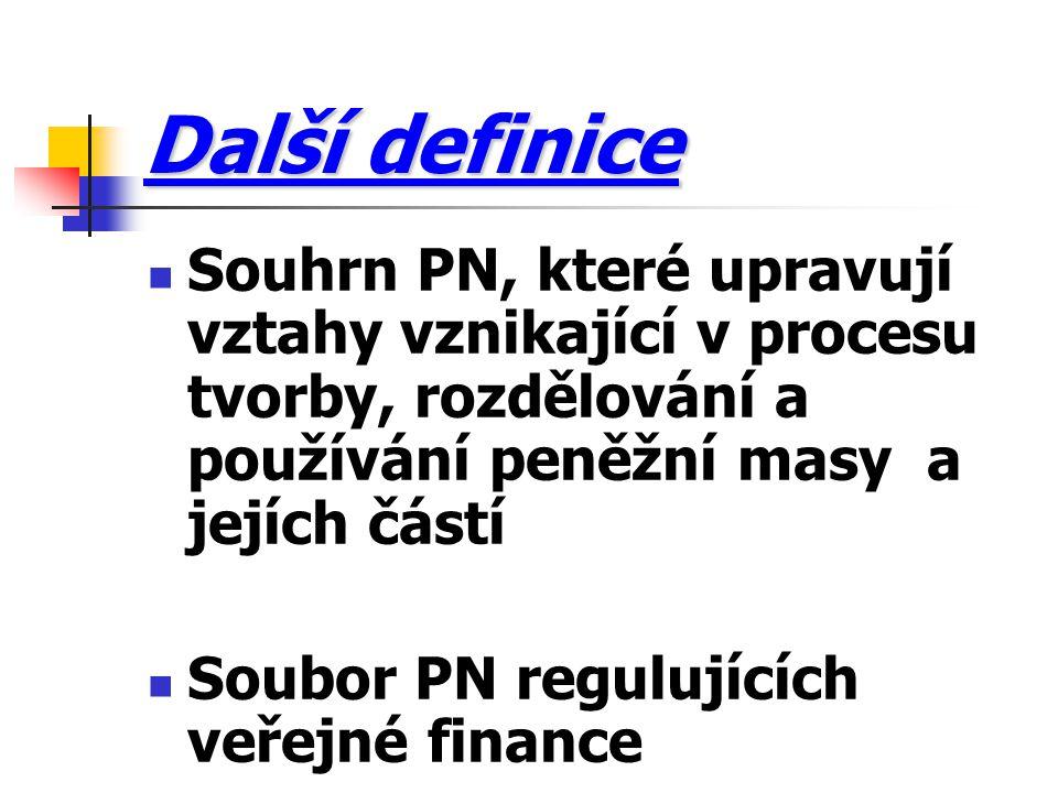 Další definice Souhrn PN, které upravují vztahy vznikající v procesu tvorby, rozdělování a používání peněžní masy a jejích částí.