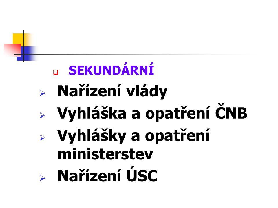 Vyhláška a opatření ČNB Vyhlášky a opatření ministerstev Nařízení ÚSC