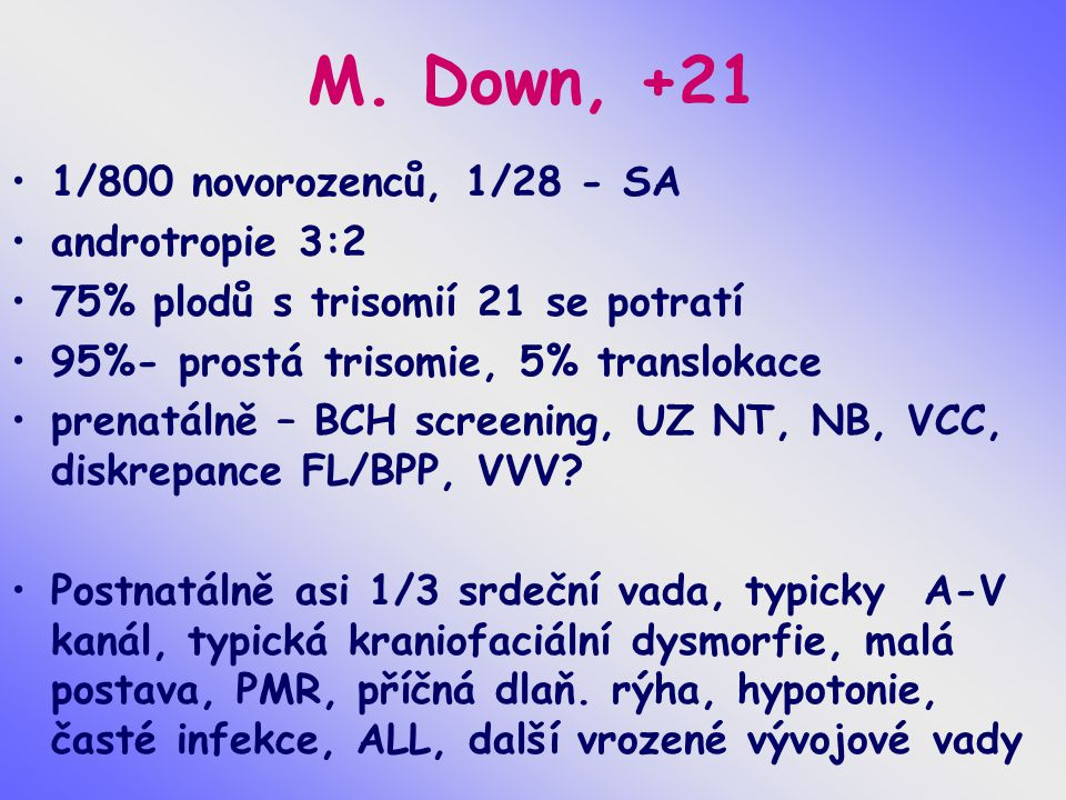 M. Down, +21 1/800 novorozenců, 1/28 - SA androtropie 3:2