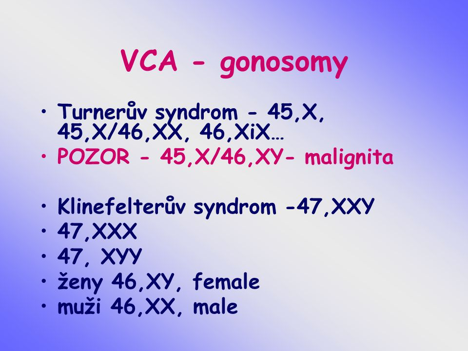 VCA - gonosomy Turnerův syndrom - 45,X, 45,X/46,XX, 46,XiX…