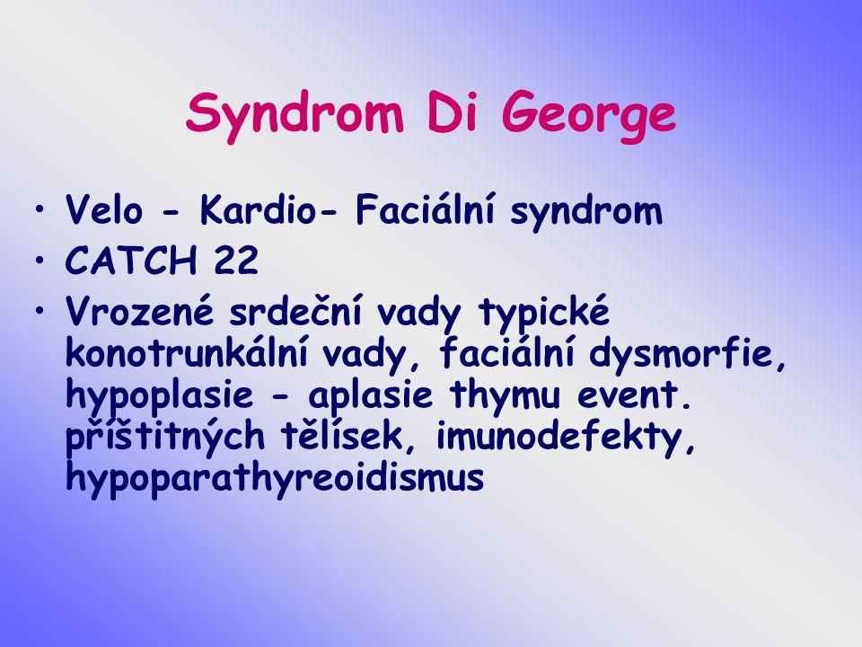 Syndrom Di George Velo - Kardio- Faciální syndrom CATCH 22