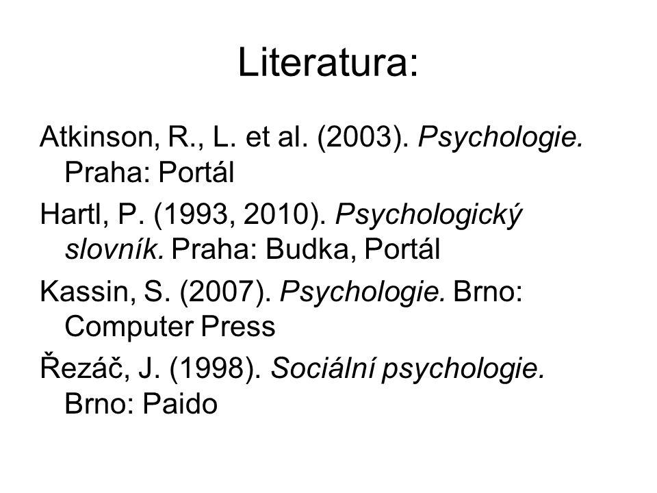 Literatura: Atkinson, R., L. et al. (2003). Psychologie. Praha: Portál