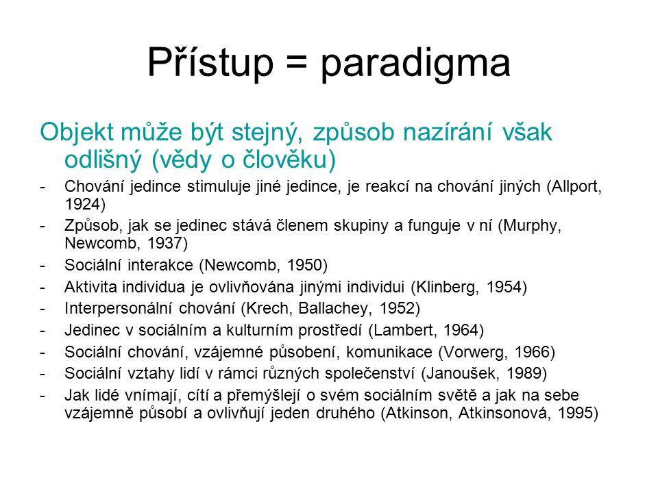 Přístup = paradigma Objekt může být stejný, způsob nazírání však odlišný (vědy o člověku)