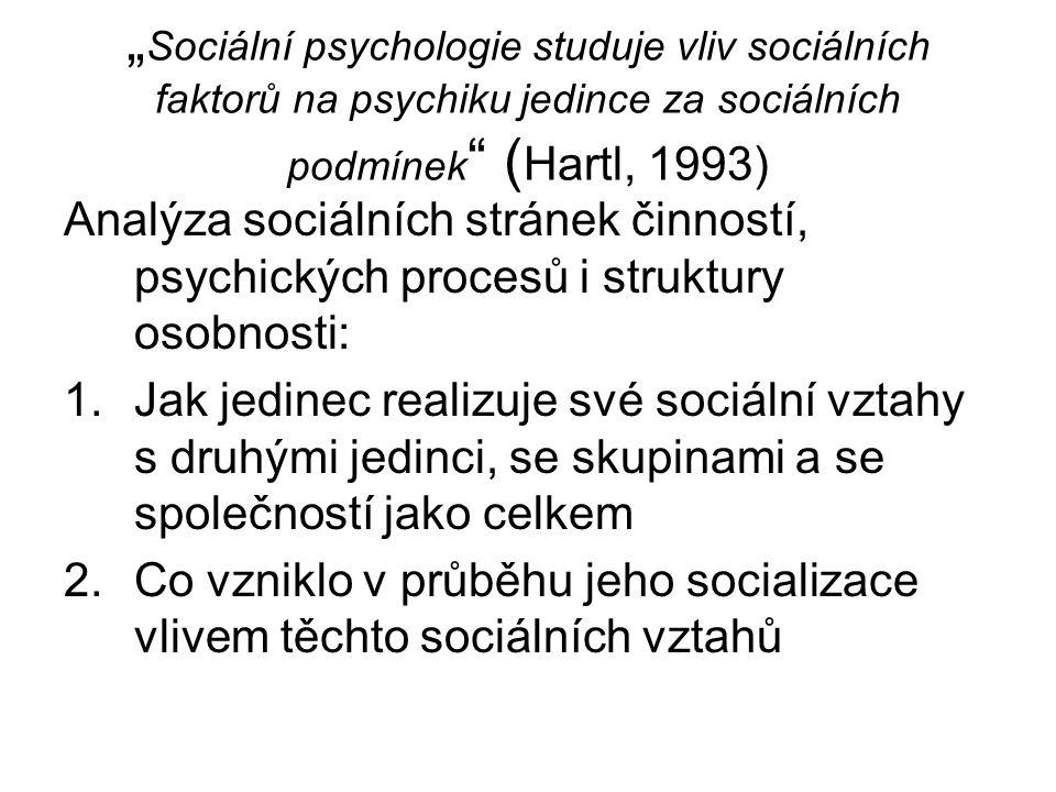 """""""Sociální psychologie studuje vliv sociálních faktorů na psychiku jedince za sociálních podmínek (Hartl, 1993)"""