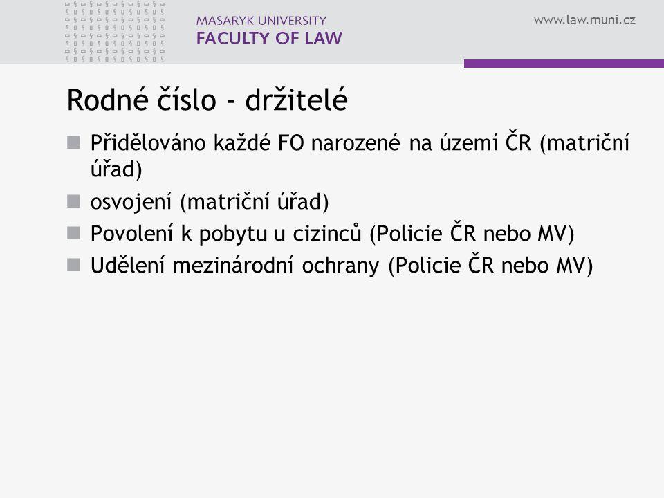 Rodné číslo - držitelé Přidělováno každé FO narozené na území ČR (matriční úřad) osvojení (matriční úřad)
