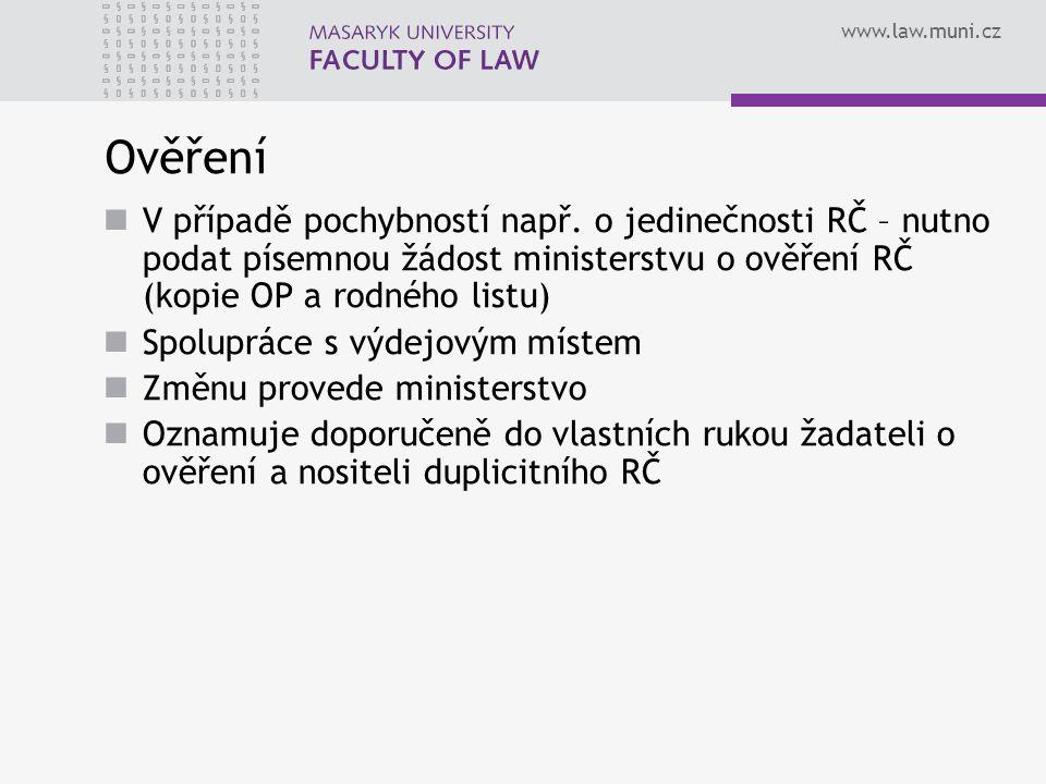 Ověření V případě pochybností např. o jedinečnosti RČ – nutno podat písemnou žádost ministerstvu o ověření RČ (kopie OP a rodného listu)