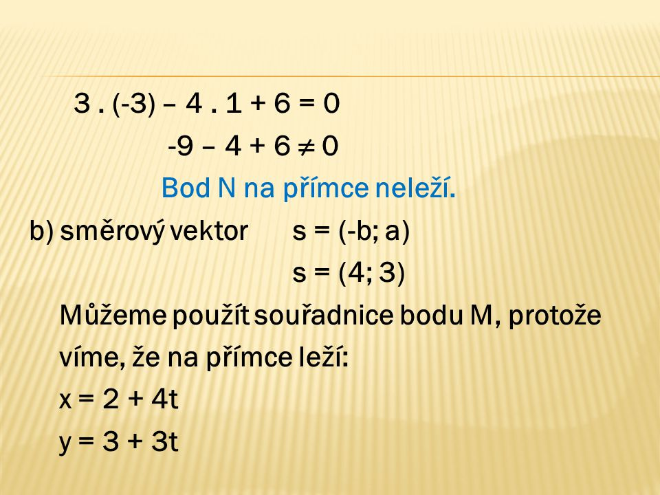 3. (-3) – 4. 1 + 6 = 0 -9 – 4 + 6 ≠ 0 Bod N na přímce neleží