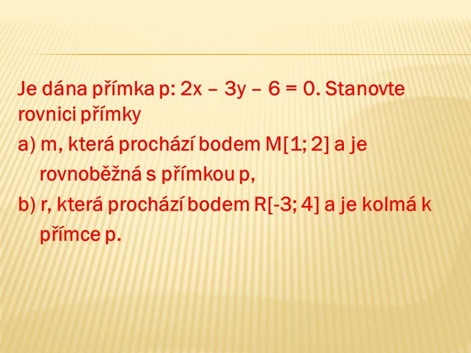 Je dána přímka p: 2x – 3y – 6 = 0. Stanovte rovnici přímky