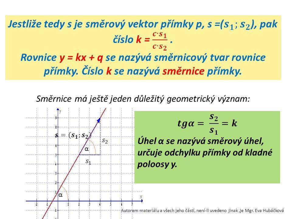 Jestliže tedy s je směrový vektor přímky p, s =( 𝒔 𝟏 ; 𝒔 𝟐 ), pak číslo k = 𝒄∙ 𝒔 𝟏 𝒄∙ 𝒔 𝟐 .