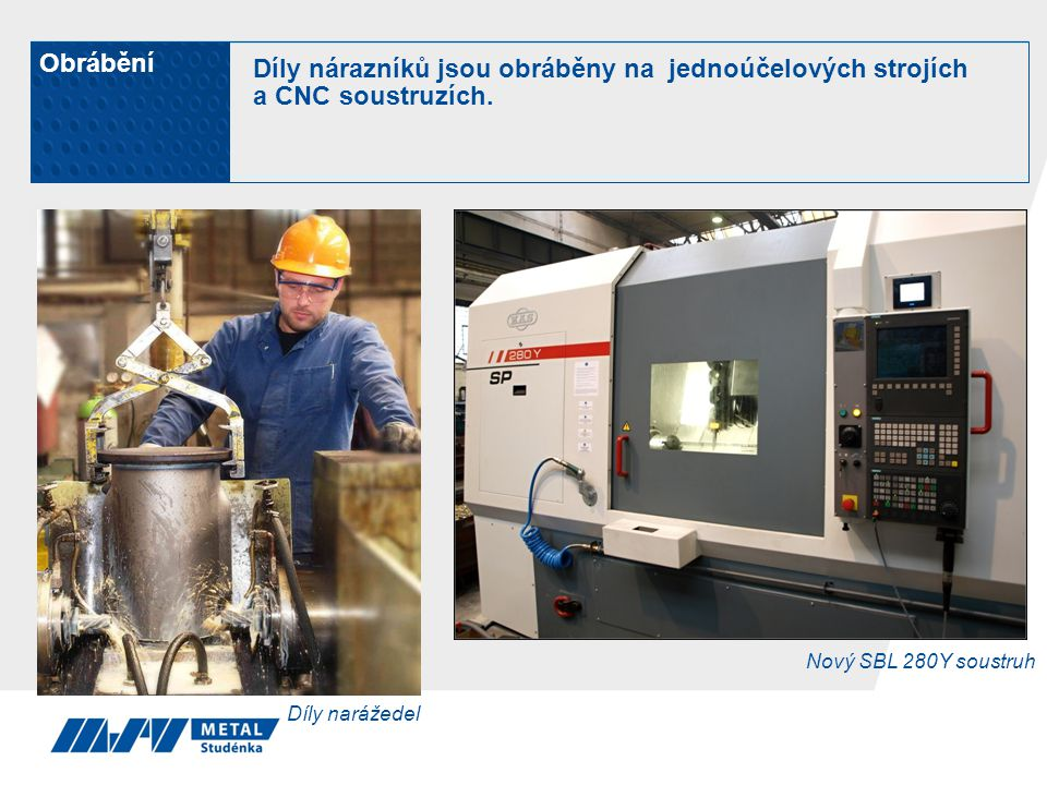 Obrábění Díly nárazníků jsou obráběny na jednoúčelových strojích a CNC soustruzích.