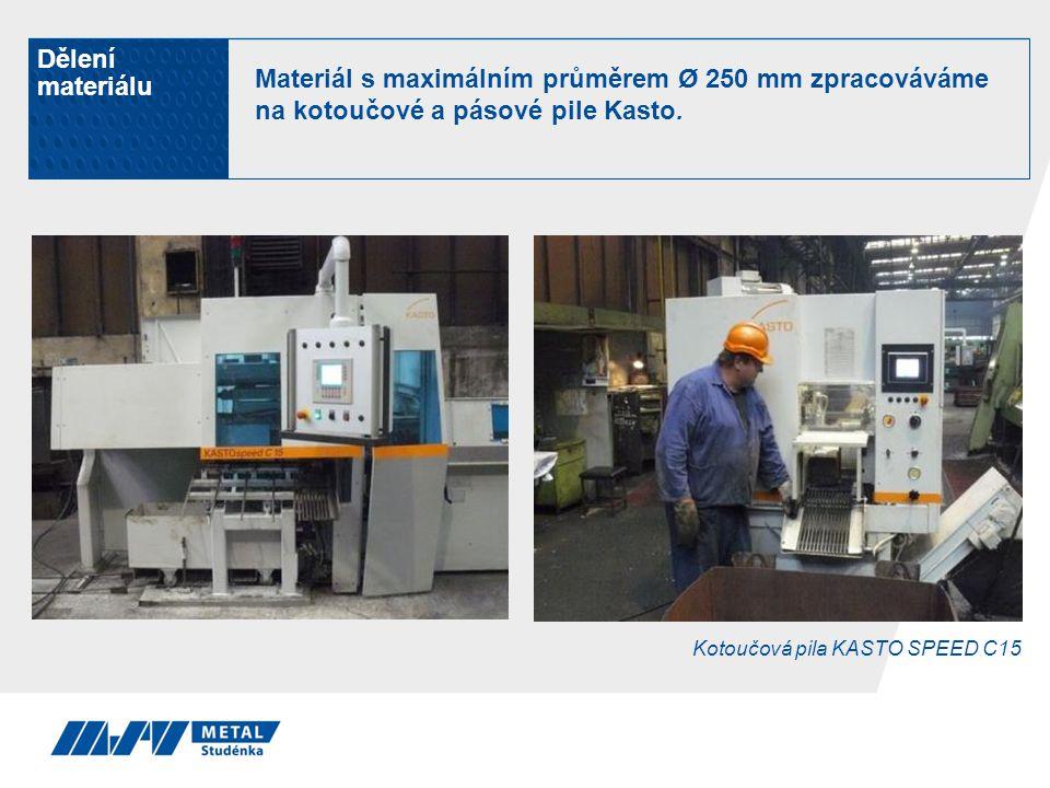 Dělení materiálu Materiál s maximálním průměrem Ø 250 mm zpracováváme na kotoučové a pásové pile Kasto.