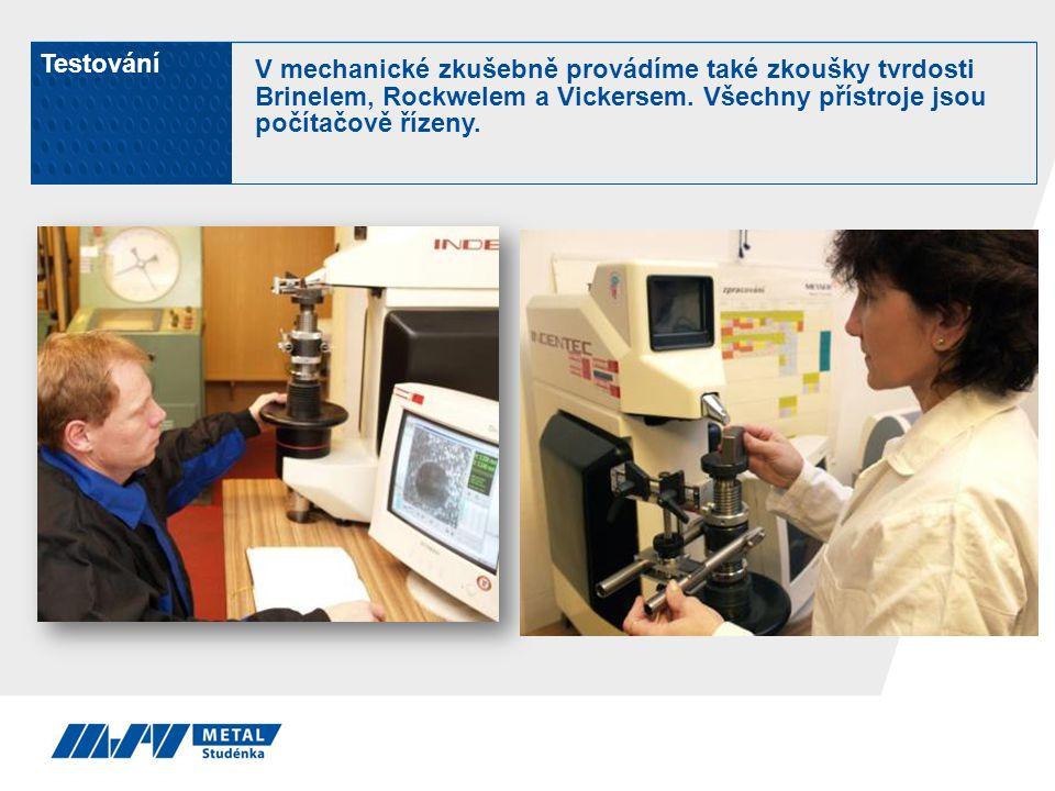 Testování V mechanické zkušebně provádíme také zkoušky tvrdosti Brinelem, Rockwelem a Vickersem.