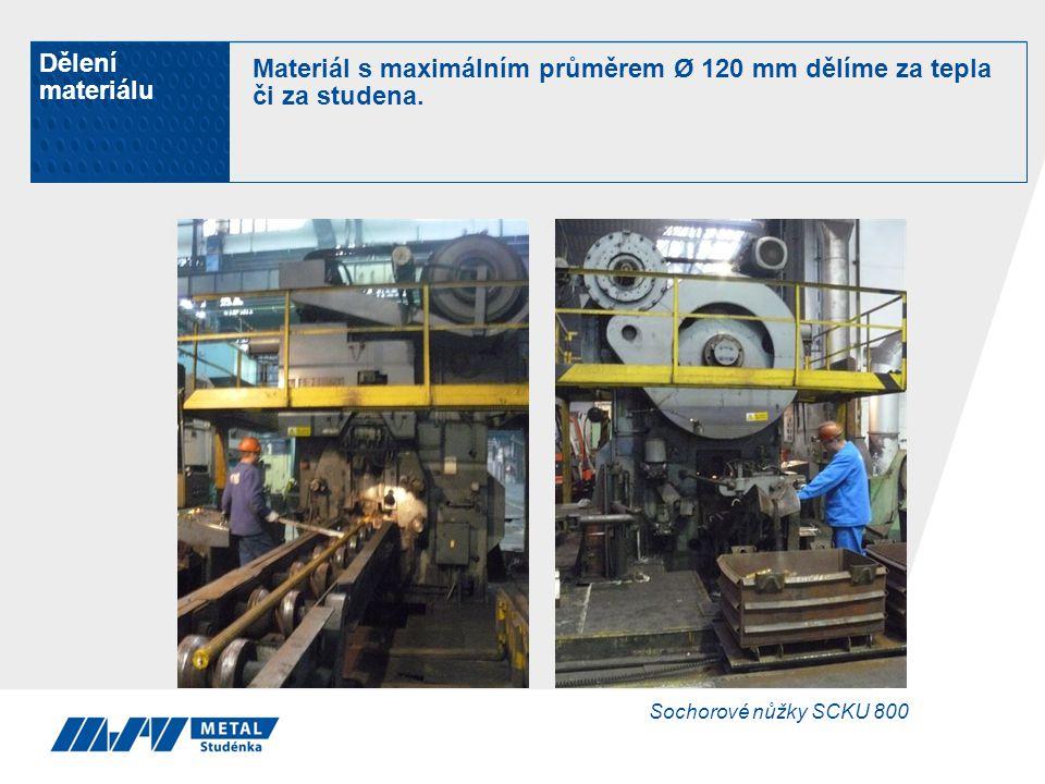 Materiál s maximálním průměrem Ø 120 mm dělíme za tepla či za studena.