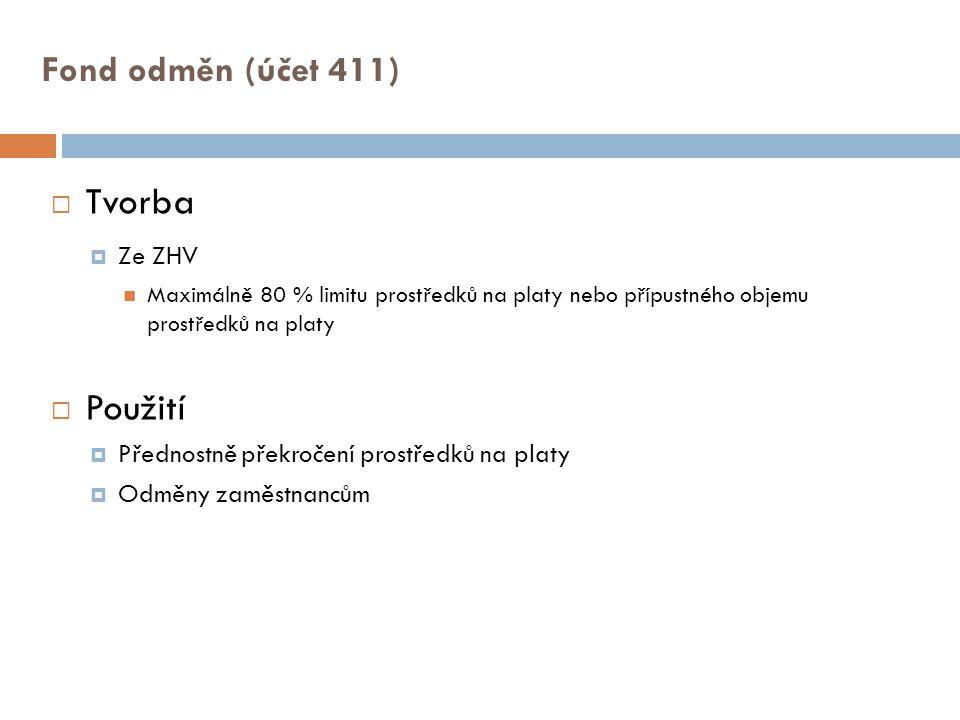 Tvorba Použití Fond odměn (účet 411) Ze ZHV
