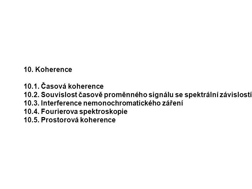 10. Koherence 10.1. Časová koherence. 10.2. Souvislost časově proměnného signálu se spektrální závislostí.