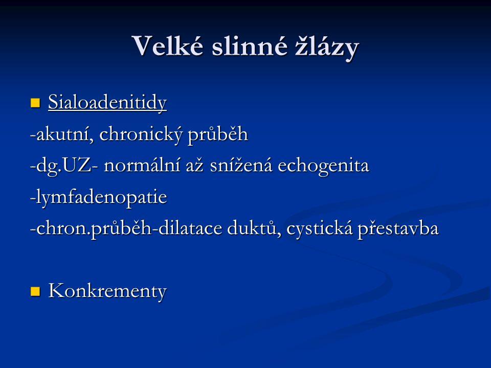 Velké slinné žlázy Sialoadenitidy -akutní, chronický průběh