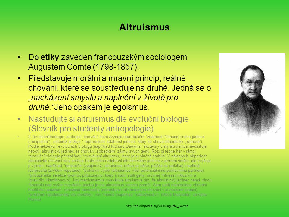 Altruismus Do etiky zaveden francouzským sociologem Augustem Comte (1798-1857).