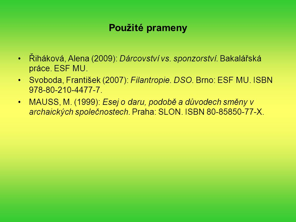 Použité prameny Řiháková, Alena (2009): Dárcovství vs. sponzorství. Bakalářská práce. ESF MU.