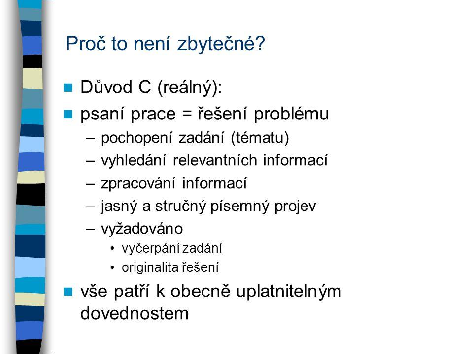 Proč to není zbytečné Důvod C (reálný): psaní prace = řešení problému