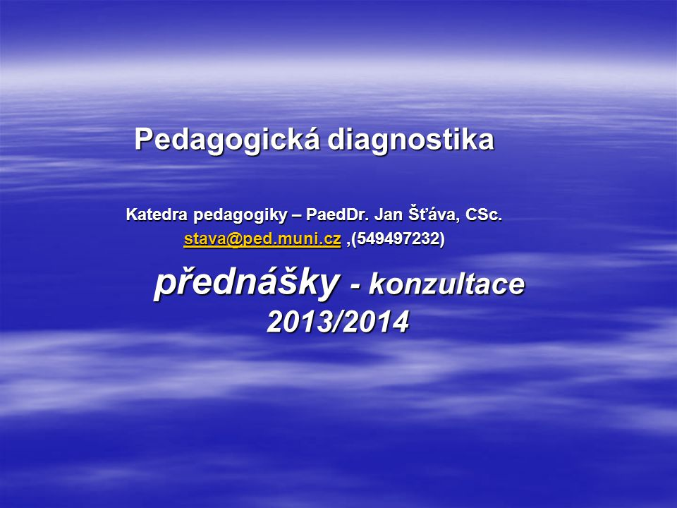 Pedagogická diagnostika Katedra pedagogiky – PaedDr. Jan Šťáva, CSc.