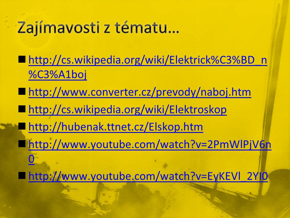 Zajímavosti z tématu… http://cs.wikipedia.org/wiki/Elektrick%C3%BD_n%C3%A1boj. http://www.converter.cz/prevody/naboj.htm.