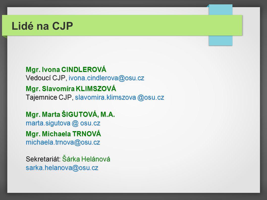 Lidé na CJP Mgr. Ivona CINDLEROVÁ Vedoucí CJP, ivona.cindlerova@osu.cz