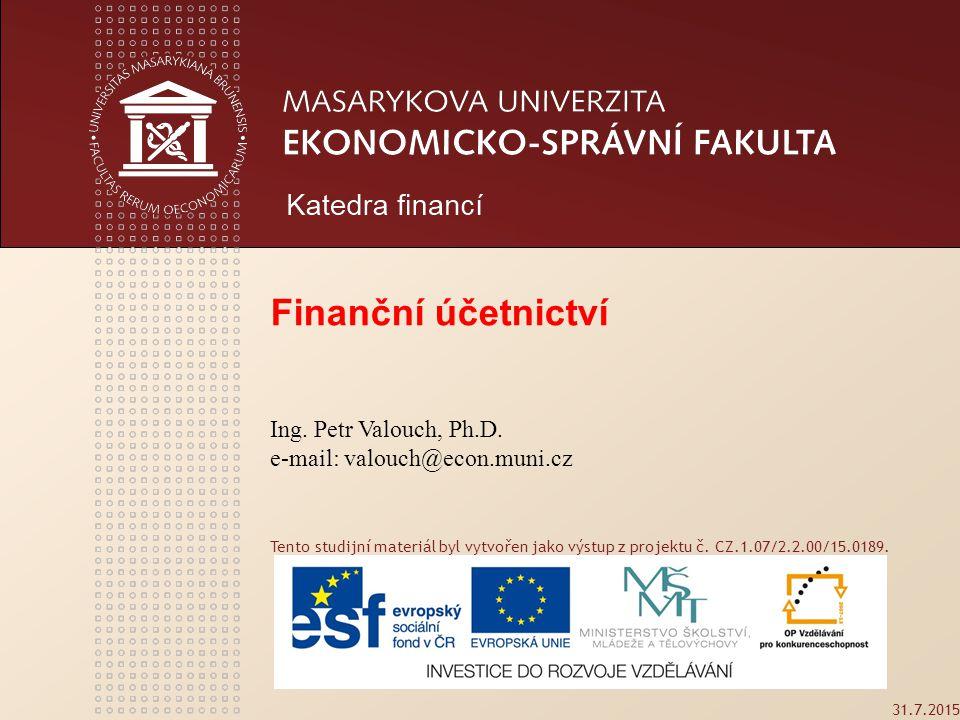 Finanční účetnictví Ing. Petr Valouch, Ph.D. e-mail: valouch@econ.muni.cz.