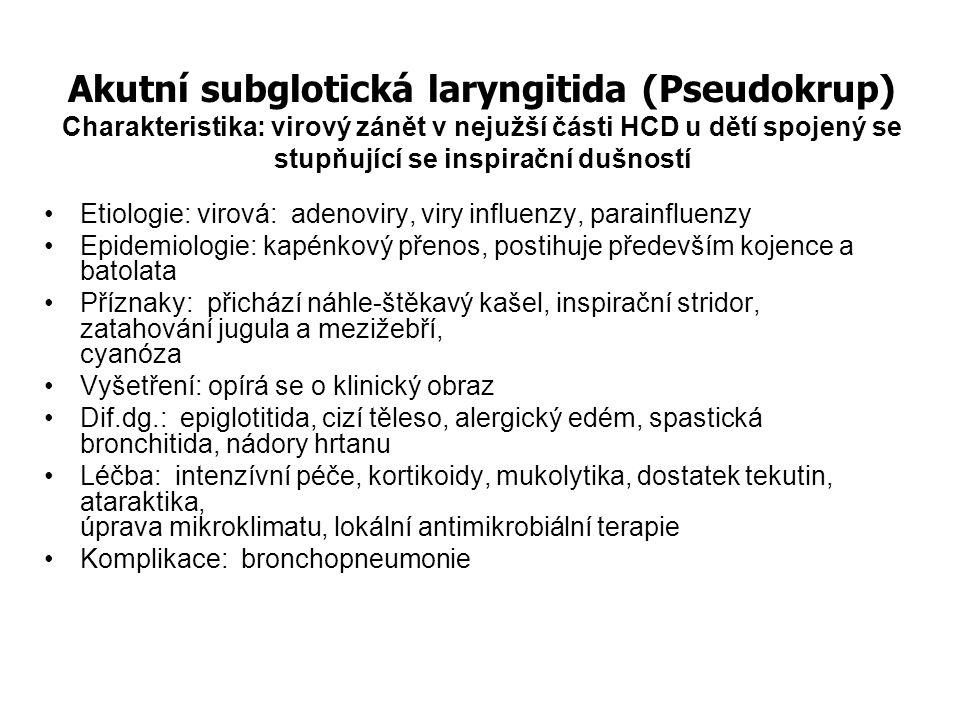 Akutní subglotická laryngitida (Pseudokrup) Charakteristika: virový zánět v nejužší části HCD u dětí spojený se stupňující se inspirační dušností